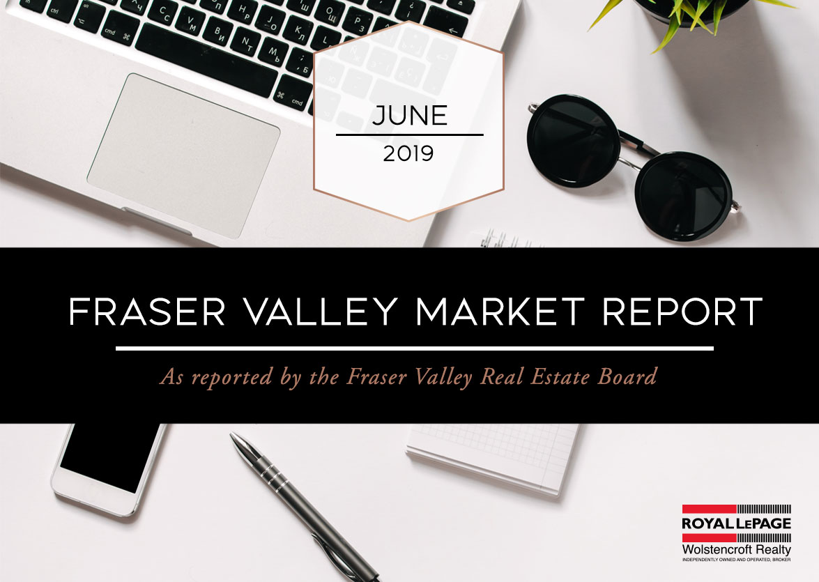 Fraser Valley Real Estate Board Report – June 2019