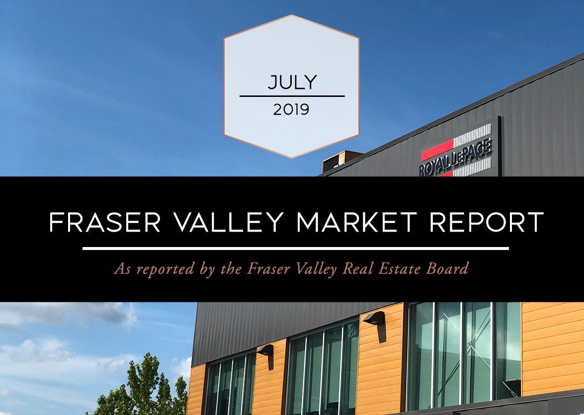 Fraser Valley Real Estate Board Report – July 2019